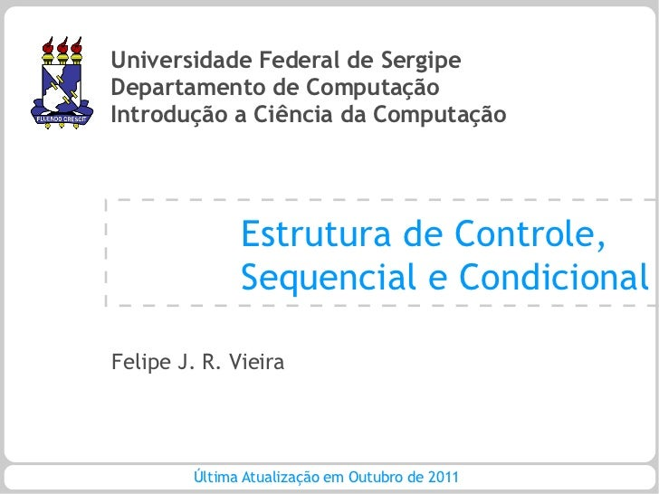 Universidade Federal de SergipeDepartamento de ComputaçãoIntrodução a Ciência da Computação              Estrutura de Cont...
