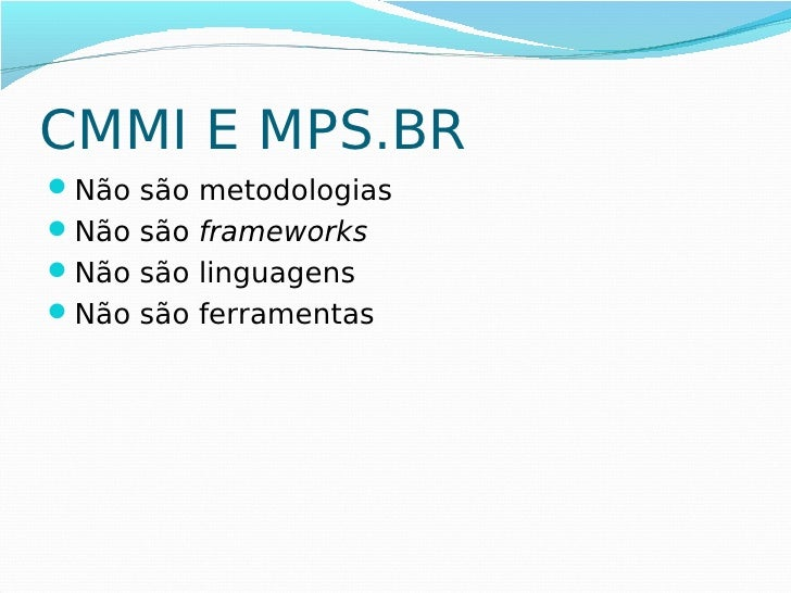 CMMI E MPS.BRNão são metodologiasNão são frameworksNão são linguagensNão são ferramentas