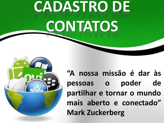 """""""A nossa missão é dar às  pessoas o poder de  partilhar e tornar o mundo  mais aberto e conectado""""  Mark Zuckerberg  1  CA..."""