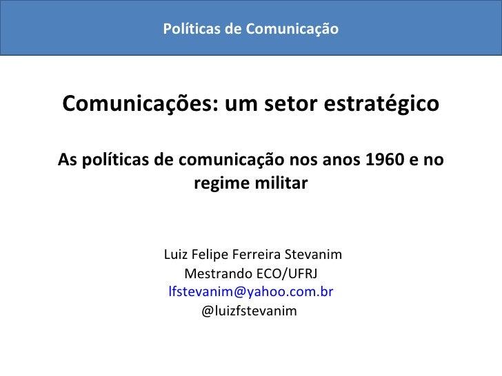 Comunicações: um setor estratégico As políticas de comunicação nos anos 1960 e no regime militar   Luiz Felipe Ferreira St...