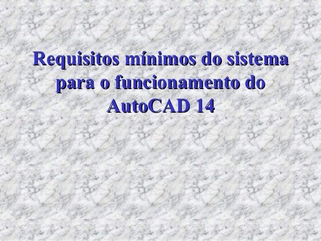 Requisitos mínimos do sistemaRequisitos mínimos do sistema para o funcionamento dopara o funcionamento do AutoCAD 14AutoCA...