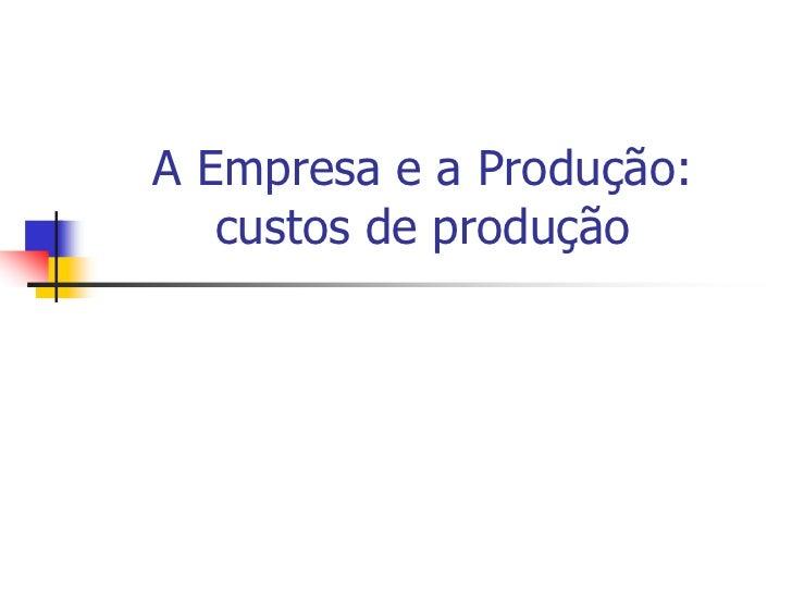 A Empresa e a Produção:   custos de produção
