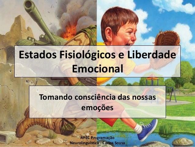 Estados Fisiológicos e Liberdade Emocional Tomando consciência das nossas emoções APEC Programação Neurolinguística - Carl...