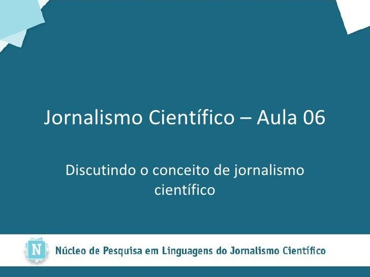 Jornalismo Científico – Aula 06 Discutindo o conceito de jornalismo científico