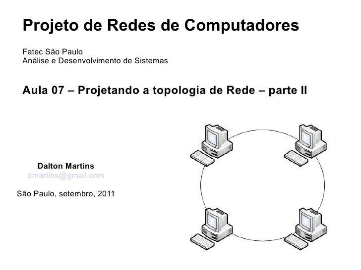 Projeto de Redes de Computadores Fatec São Paulo Análise e Desenvolvimento de Sistemas Aula 07 – Projetando a topologia de...