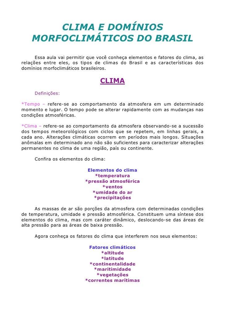 CLIMA E DOMÍNIOS    MORFOCLIMÁTICOS DO BRASIL      Essa aula vai permitir que você conheça elementos e fatores do clima, a...