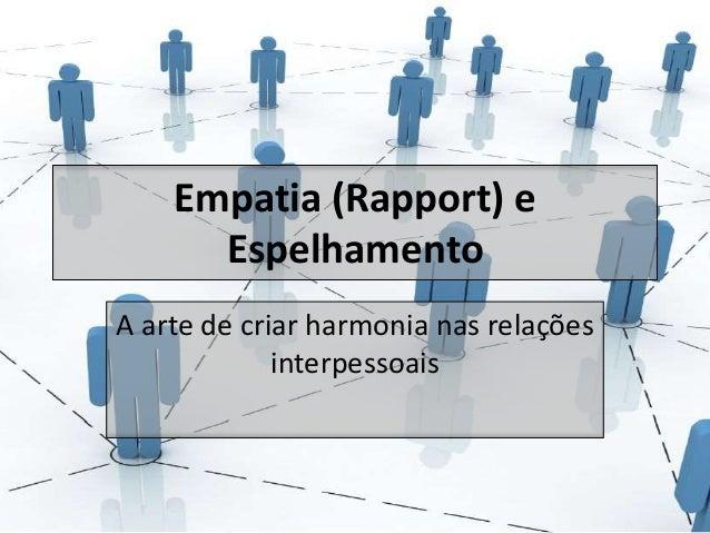 Empatia (Rapport) e  Espelhamento  A arte de criar harmonia nas relações  interpessoais