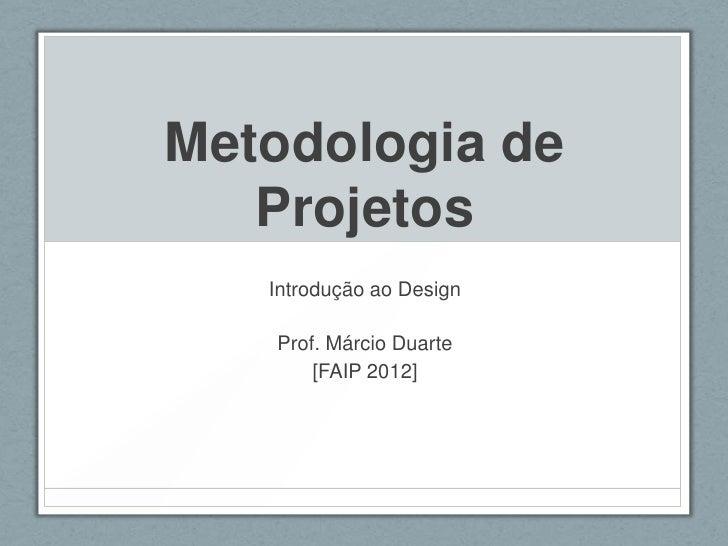 Metodologia de   Projetos   Introdução ao Design   Prof. Márcio Duarte       [FAIP 2012]
