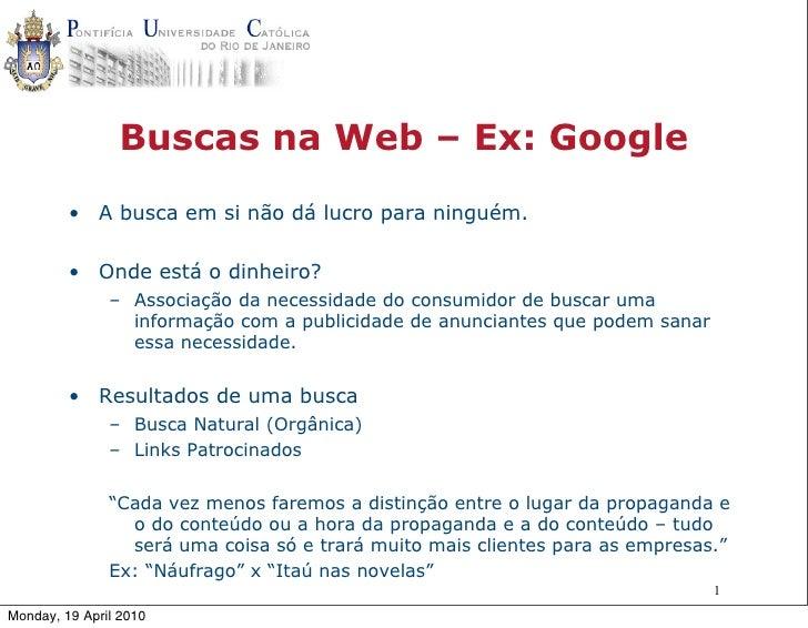 Buscas na Web – Ex: Google          • A busca em si não dá lucro para ninguém.           • Onde está o dinheiro?          ...