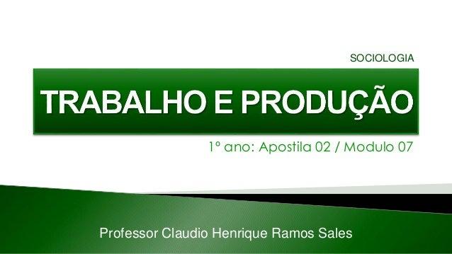 1º ano: Apostila 02 / Modulo 07 Professor Claudio Henrique Ramos Sales SOCIOLOGIA
