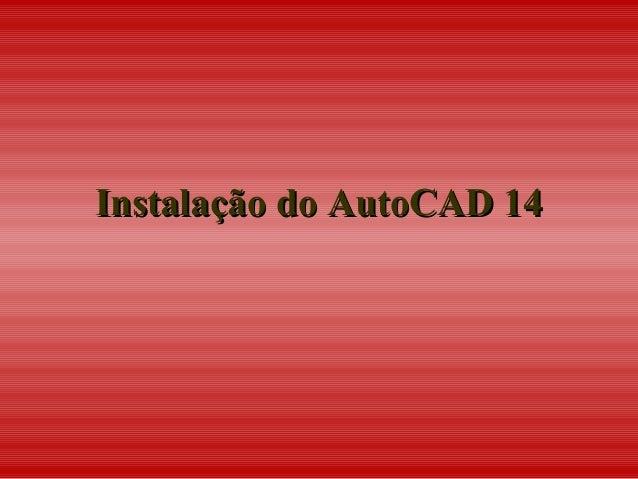 Instalação do AutoCAD 14Instalação do AutoCAD 14