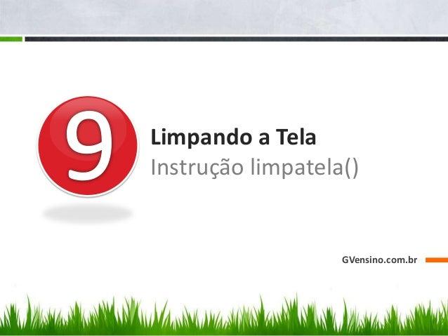 Limpando a Tela Instrução limpatela() GVensino.com.br
