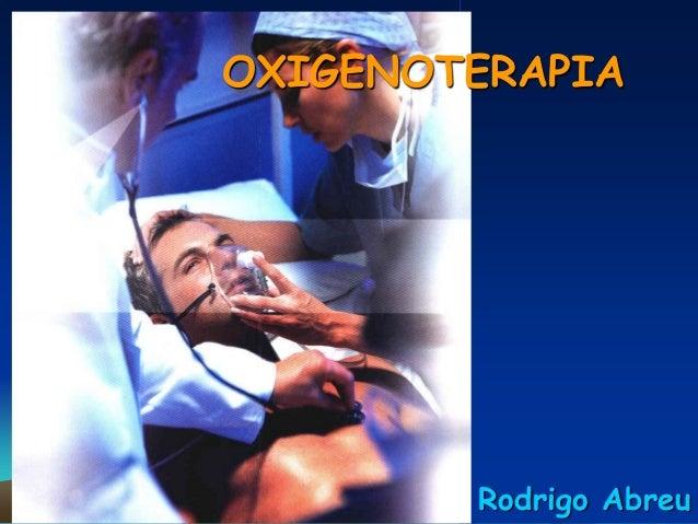 OXIGENOTERAPIA        Rodrigo Abreu