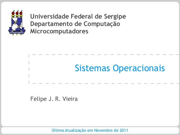 Universidade Federal de SergipeDepartamento de ComputaçãoMicrocomputadores                   Sistemas OperacionaisFelipe J...