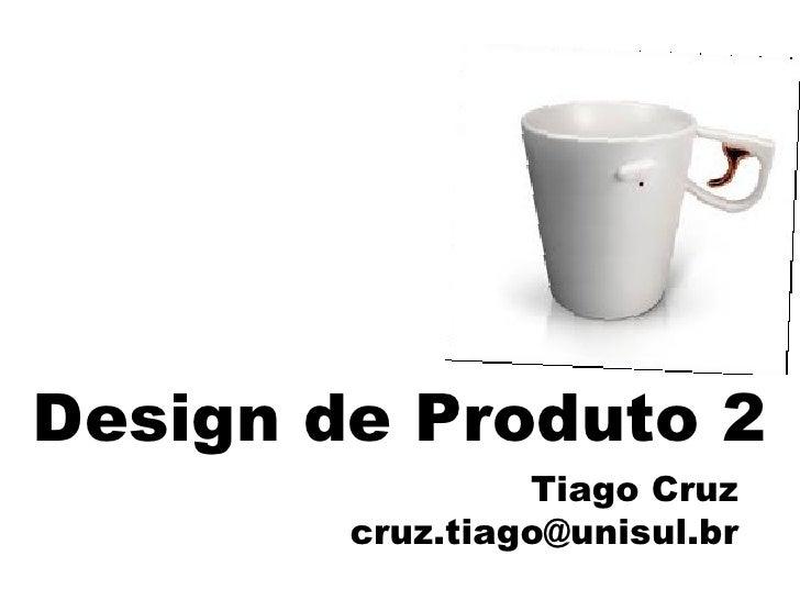 Design de Produto 2 Tiago Cruz [email_address]