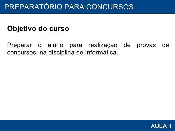PROAB 2010 AULA 1 PREPARATÓRIO PARA CONCURSOS Objetivo do curso Preparar o aluno para realização de provas de concursos, n...