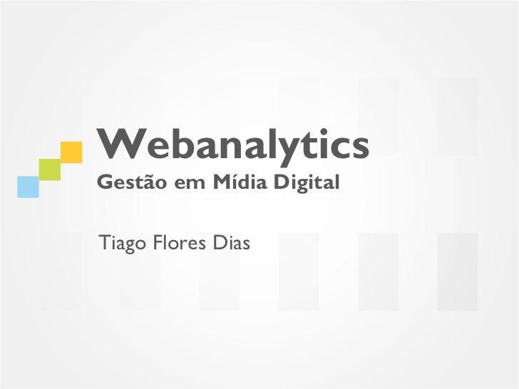 WebanalyticsGestão em Mídia DigitalTiago Flores Dias