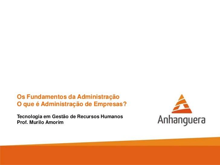 Os Fundamentos da AdministraçãoO que é Administração de Empresas?Tecnologia em Gestão de Recursos HumanosProf. Murilo Amorim