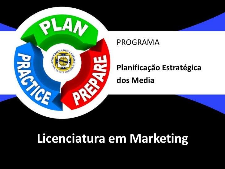 PROGRAMA             Planificação Estratégica             dos MediaLicenciatura em Marketing