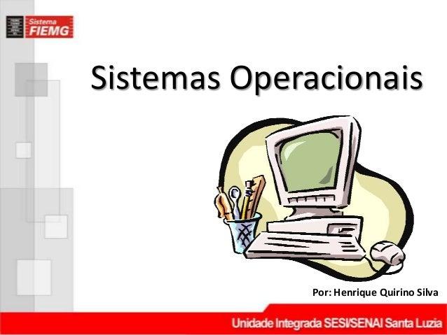 Sistemas Operacionais              Por: Henrique Quirino Silva