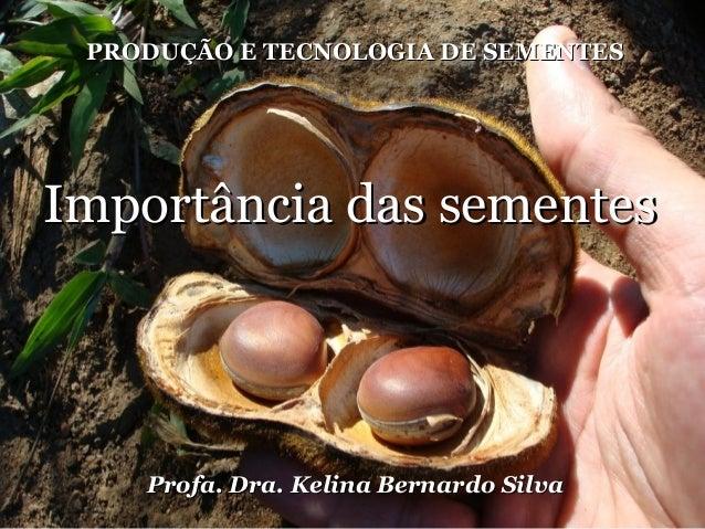 PRODUÇÃO E TECNOLOGIA DE SEMENTESPRODUÇÃO E TECNOLOGIA DE SEMENTES Profa. Dra. Kelina Bernardo SilvaProfa. Dra. Kelina Ber...