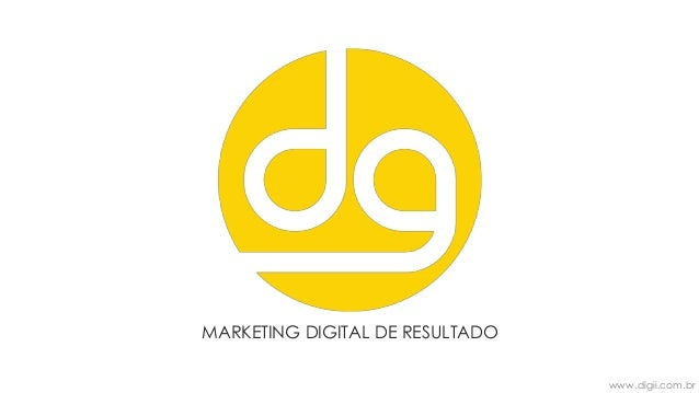 www.digii.com.br MARKETING DIGITAL DE RESULTADO