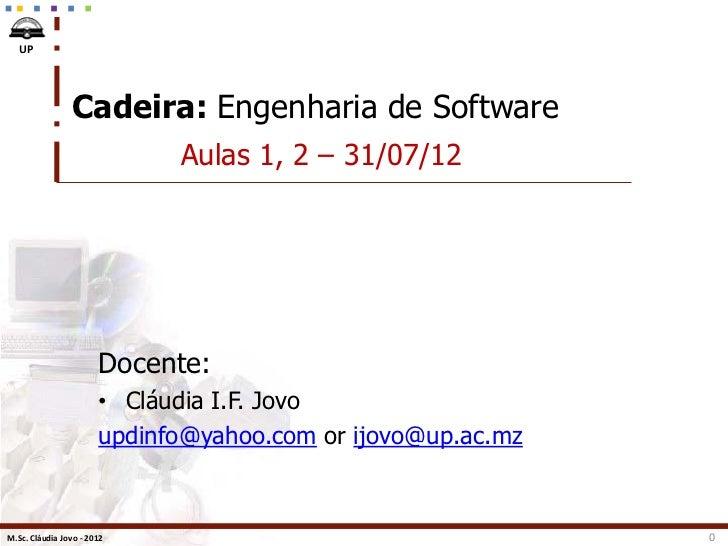 UP                Cadeira: Engenharia de Software                             Aulas 1, 2 – 31/07/12                       ...