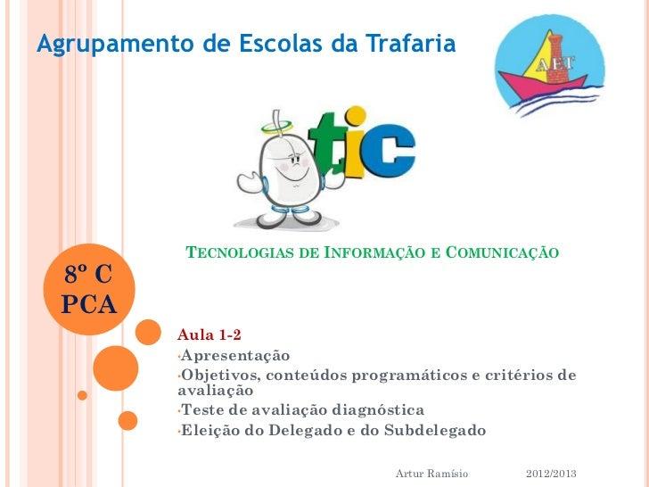 Agrupamento de Escolas da Trafaria            TECNOLOGIAS DE INFORMAÇÃO E COMUNICAÇÃO 8º C PCA           Aula 1-2         ...
