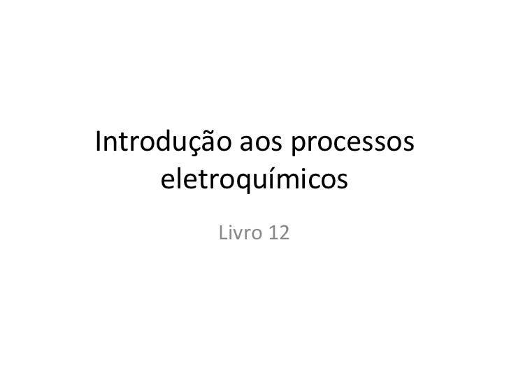Introdução aos processos     eletroquímicos         Livro 12