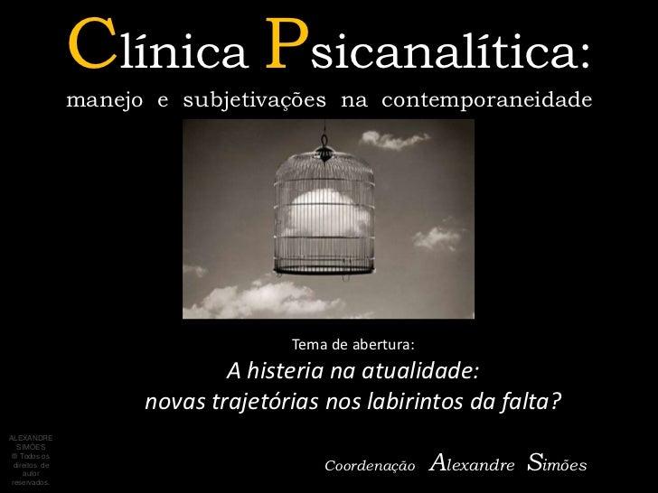 Clínica Psicanalítica:                manejo e subjetivações na contemporaneidade                                    Tema ...