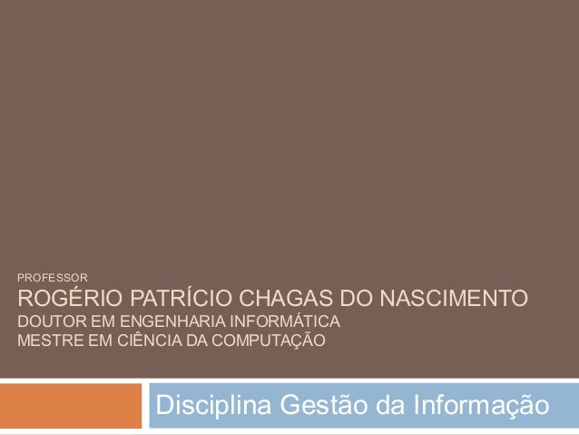 Disciplina Gestão da Informação | DCOMP, UFS | Prof. Dr. Rogério PC do Nascimento