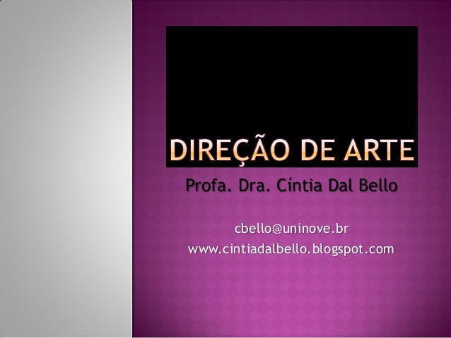 Profa. Dra. Cíntia Dal Bello cbello@uninove.br www.cintiadalbello.blogspot.com