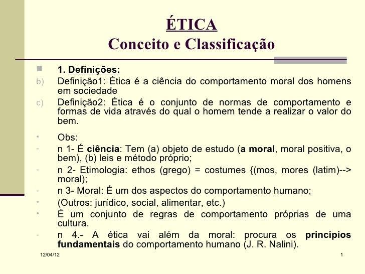 ÉTICA                      Conceito e Classificação          1. Definições:b)         Definição1: Ética é a ciência do co...