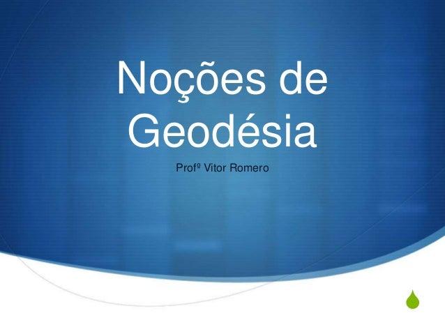 S Noções de Geodésia Profº Vitor Romero