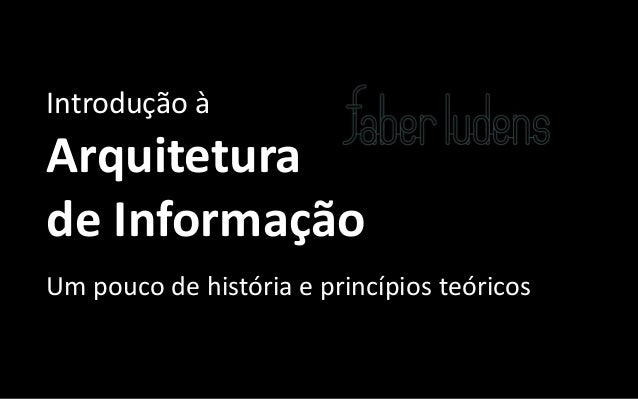 Introdução àArquiteturade InformaçãoUm pouco de história e princípios teóricos