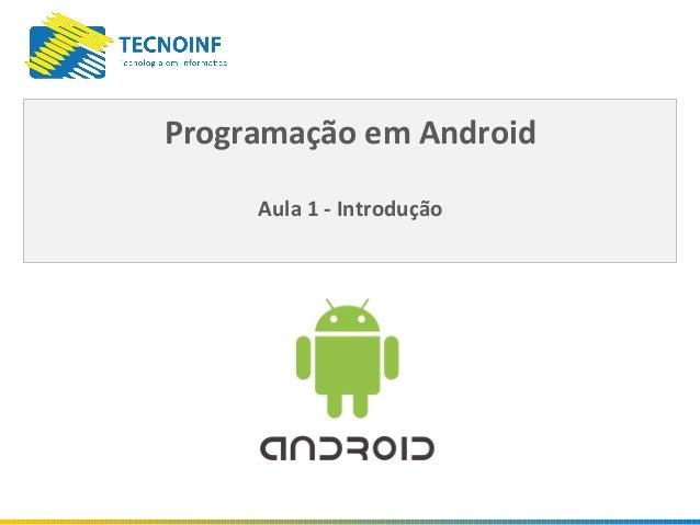 Programação em AndroidAula 1 - Introdução