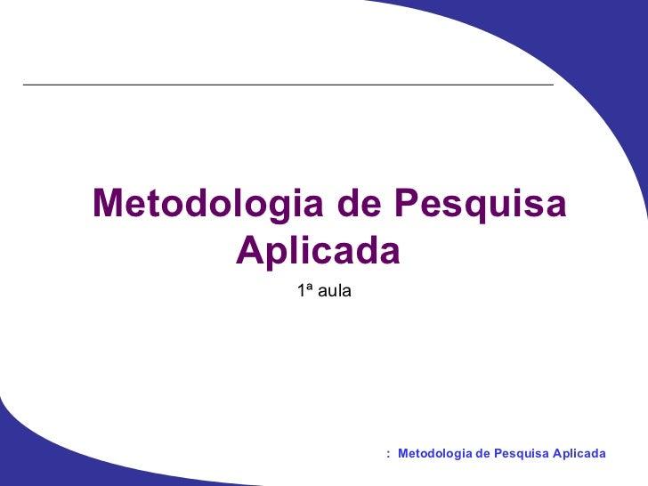 Metodologia de Pesquisa Aplicada   1ª aula