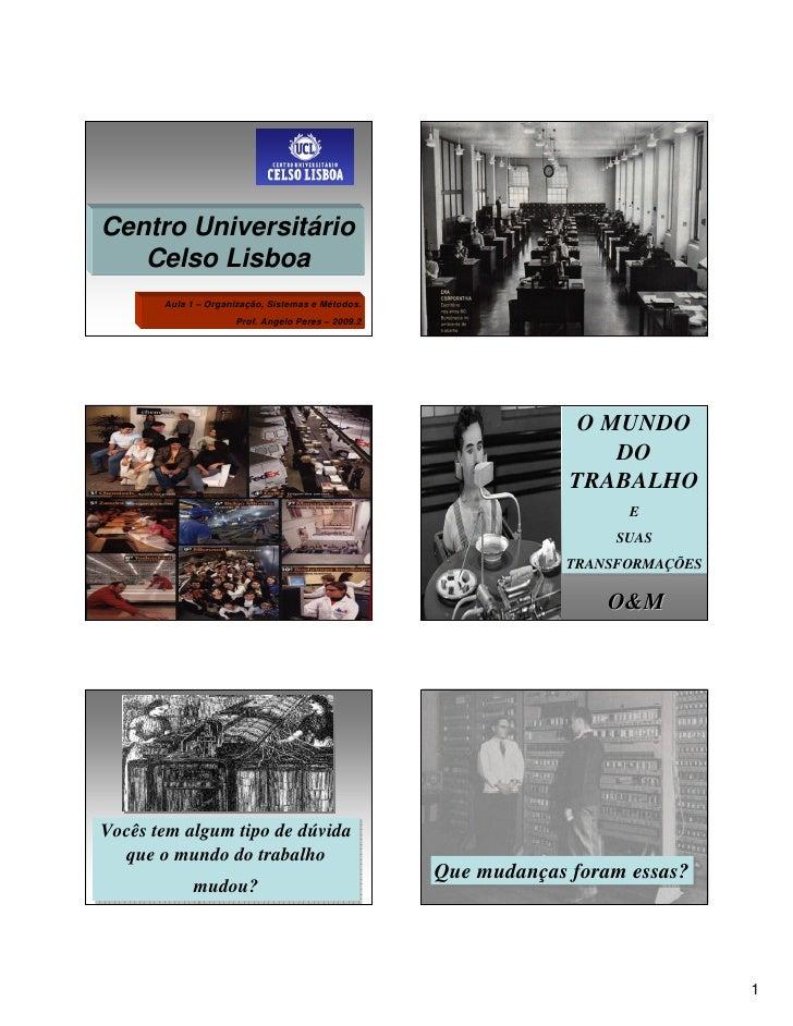 Centro Universitário    Celso Lisboa        Aula 1 – Organização, Sistemas e Métodos.                      Prof. Angelo Pe...