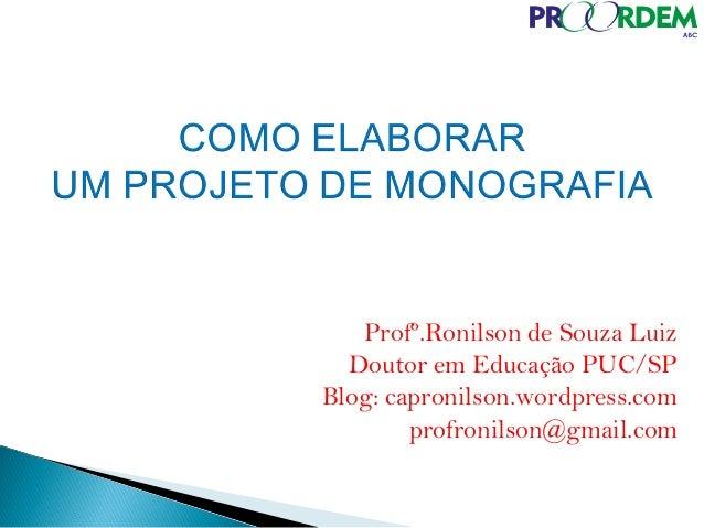 Profº.Ronilson de Souza Luiz Doutor em Educação PUC/SP Blog: capronilson.wordpress.com profronilson@gmail.com