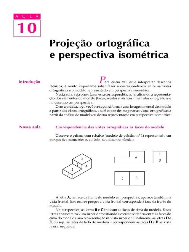 A U L A  A U L A  10  Projeção ortográfica  e perspectiva isométrica  10  Introdução Para quem vai ler e interpretar desen...