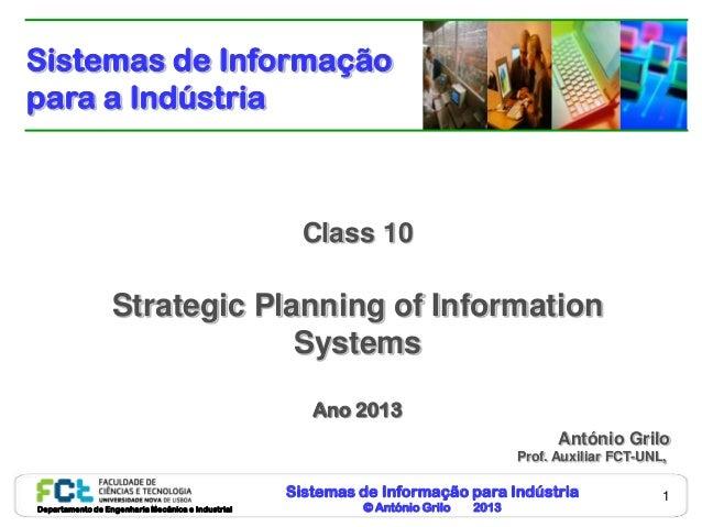 Sistemas de Informação para Indústria© António Grilo 2013Departamento de Engenharia Mecânica e Industrial1Class 10Strategi...