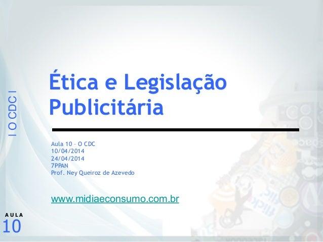  OCDC  10 A U L A Aula 10 – O CDC 10/04/2014 24/04/2014 7PPAN Prof. Ney Queiroz de Azevedo ! ! www.midiaeconsumo.com.br Ét...