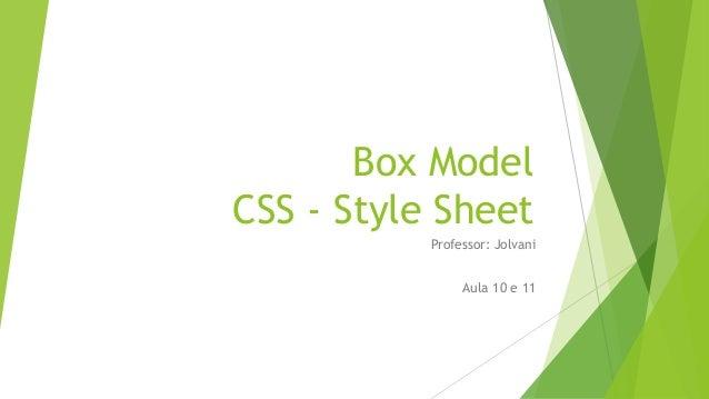Box Model CSS - Style Sheet Professor: Jolvani Aula 10 e 11