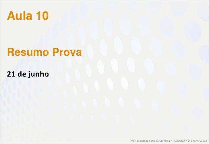 Aula 10Resumo Prova21 de junho               Prof. Leonardo Ferreira Carvalho / PESQUISA / 3º ano PP 2.012