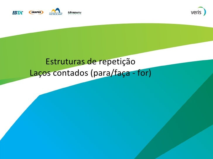 Estruturas de repetição Laços contados (para/faça - for)
