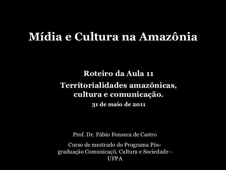 Mídia e Cultura na Amazônia Prof. Dr. Fábio Fonseca de Castro Curso de mestrado do Programa Pós-graduação Comunicaçõ, Cult...