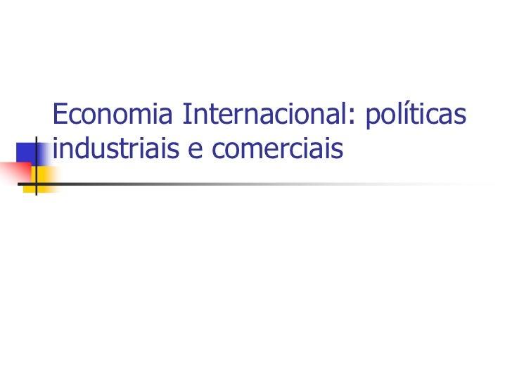 Economia Internacional: políticasindustriais e comerciais