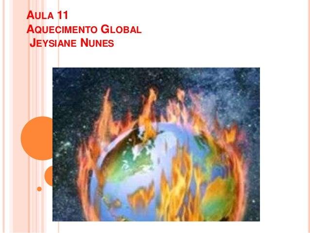 AULA 11 AQUECIMENTO GLOBAL JEYSIANE NUNES