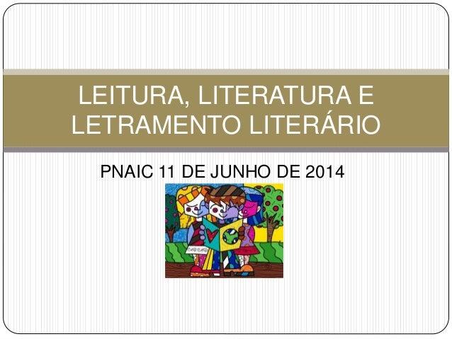 PNAIC 11 DE JUNHO DE 2014 LEITURA, LITERATURA E LETRAMENTO LITERÁRIO
