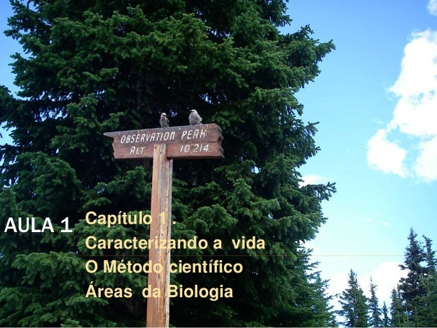 AULA 1   Capítulo 1 .         Caracterizando a vida         O Método científico         Áreas da Biologia